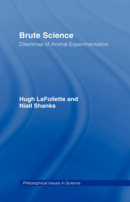 Brute Science: Dilemmas of Animal Experimentation - Philosophical Issues in Science (Hardback)