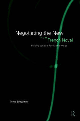 Negotiating the New in the French Novel: Building Contexts for Fictional Worlds (Paperback)