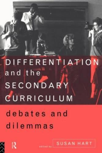 Differentiation and the Secondary Curriculum: Debates and Dilemmas (Paperback)