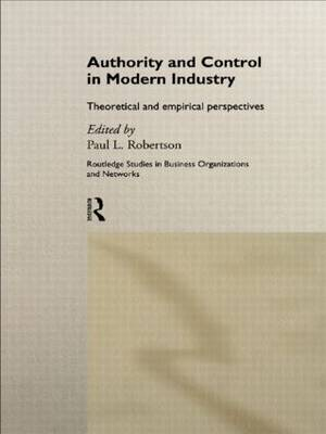 Authority and Control in Modern Industry: Theoretical and Empirical Perspectives - Routledge Studies in Business Organizations and Networks (Hardback)