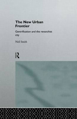 The New Urban Frontier: Gentrification and the Revanchist City (Hardback)