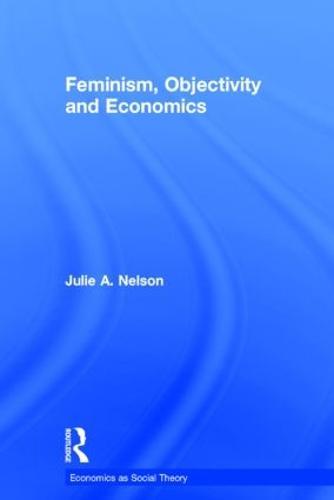 Feminism, Objectivity and Economics - Economics as Social Theory (Hardback)