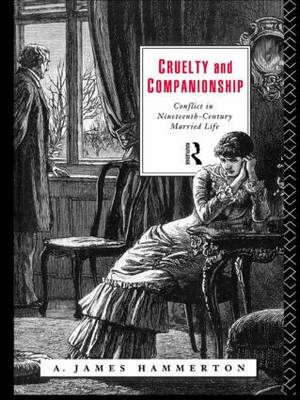 Cruelty and Companionship: Conflict in Nineteenth Century Married Life (Paperback)