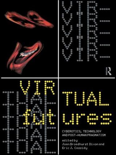Virtual Futures: Cyberotics, Technology and Posthuman Pragmatism (Hardback)
