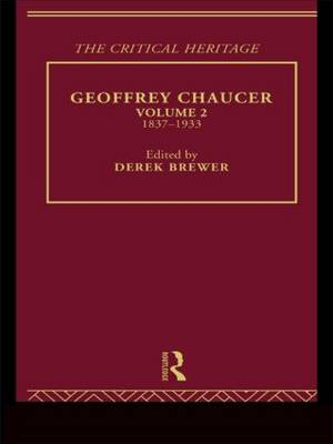 Geoffrey Chaucer: 1837-1933 Volume 2: The Critical Heritage (Hardback)