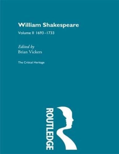 William Shakespeare: The Critical Heritage Volume 2 1693-1733 (Hardback)