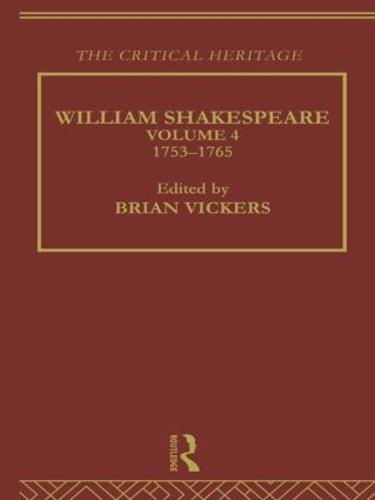 William Shakespeare: The Critical Heritage Volume 4 1753-1765 (Hardback)