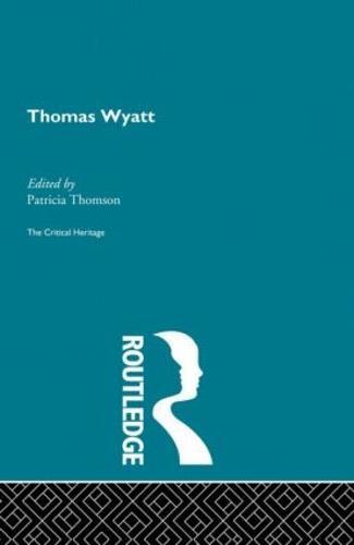 Thomas Wyatt: The Critical Heritage (Hardback)