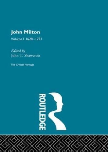 John Milton: The Critical Heritage Volume 1 1628-1731 (Hardback)