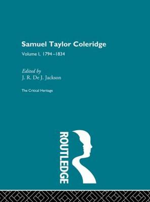 Samuel Taylor Coleridge: The Critical Heritage Volume 1 1794-1834 (Hardback)