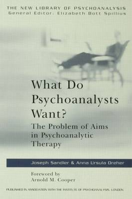 What Do Psychoanalysts Want?: The Problem of Aims in Psychoanalytic Therapy - New Library of Psychoanalysis (Paperback)