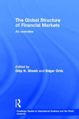The Global Structure of Financial Markets: An Overview - Routledge Studies in International Business and the World Economy (Hardback)