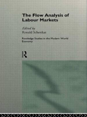 The Flow Analysis of Labour Markets - Routledge Studies in the Modern World Economy (Hardback)