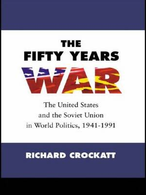 The Fifty Years War: The United States and the Soviet Union in World Politics, 1941-1991 (Paperback)