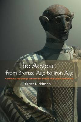 The Aegean from Bronze Age to Iron Age: Continuity and Change Between the Twelfth and Eighth Centuries BC (Paperback)