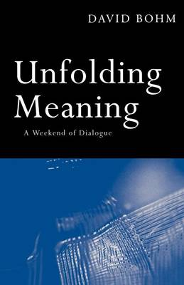 Unfolding Meaning: A Weekend of Dialogue with David Bohm (Paperback)
