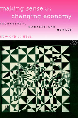 Making Sense of a Changing Economy: Technology, Markets and Morals (Hardback)