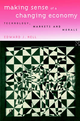 Making Sense of a Changing Economy: Technology, Markets and Morals (Paperback)