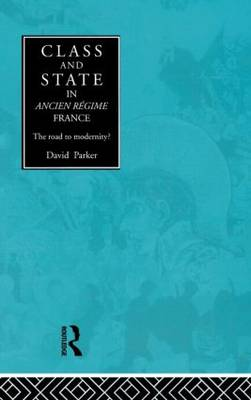 Class and State in Ancien Regime France: The Road to Modernity? (Hardback)