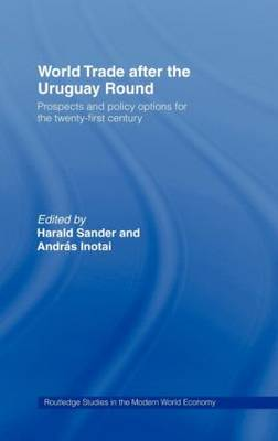 World Trade after the Uruguay Round: Prospects and Policy Options for the Twenty-First Century - Routledge Studies in the Modern World Economy (Hardback)