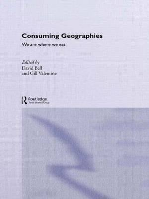 Consuming Geographies: We Are Where We Eat (Paperback)