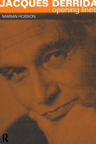 Jacques Derrida: Opening Lines - Critics of the Twentieth Century (Paperback)