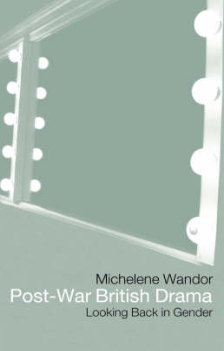 Post-war British Drama: Looking Back in Gender (Paperback)