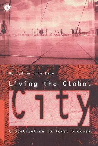 Living the Global City: Globalization as Local Process (Paperback)