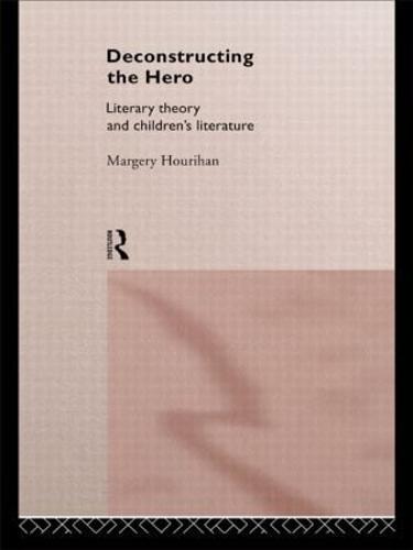 Deconstructing the Hero: Literary Theory and Children's Literature (Paperback)