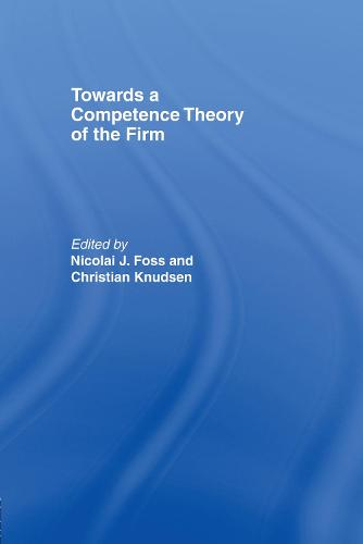 Towards a Competence Theory of the Firm (Hardback)