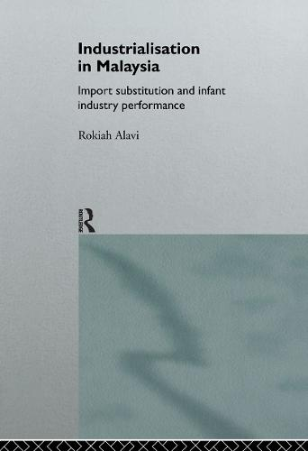 Industrialization in Malaysia: Import Substitution and Infant Industry Performance - Routledge Studies in the Growth Economies of Asia (Hardback)