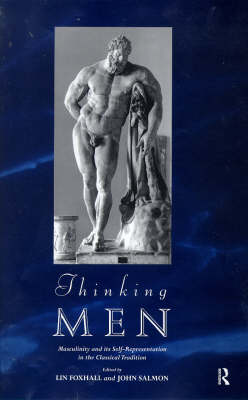 Thinking Men: Masculinity and its Self-Representation in the Classical Tradition - Leicester-Nottingham Studies in Ancient Society (Hardback)