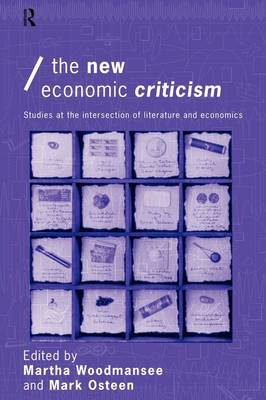 The New Economic Criticism: Studies at the interface of literature and economics - Economics as Social Theory (Paperback)