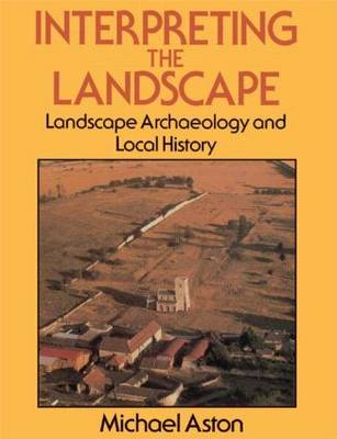 Interpreting the Landscape: Landscape Archaeology and Local History (Paperback)