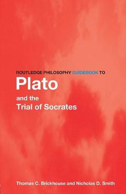 Routledge Philosophy GuideBook to Plato and the Trial of Socrates - Routledge Philosophy GuideBooks (Paperback)