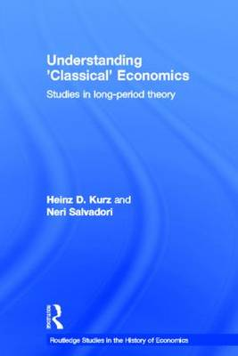 Understanding 'Classical' Economics: Studies in Long Period Theory - Routledge Studies in the History of Economics (Hardback)