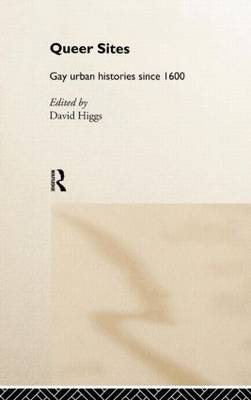 Queer Sites: Gay Urban Histories Since 1600 (Hardback)