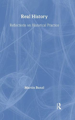 Real History: Reflections on Historical Practice - Philosophical Issues in Science (Hardback)