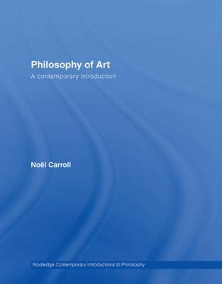 Philosophy of Art: A Contemporary Introduction - Routledge Contemporary Introductions to Philosophy (Hardback)