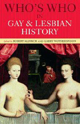 Who's Who in Gay and Lesbian History: From Antiquity to the Mid-Twentieth Century - Who's Who (Paperback)