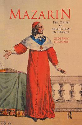 Mazarin: The Crisis of Absolutism in France (Paperback)