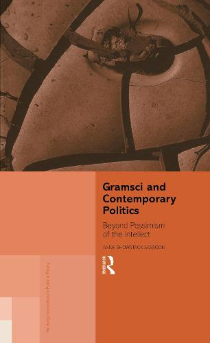 Gramsci and Contemporary Politics: Beyond Pessimism of the Intellect - Routledge Innovations in Political Theory (Hardback)