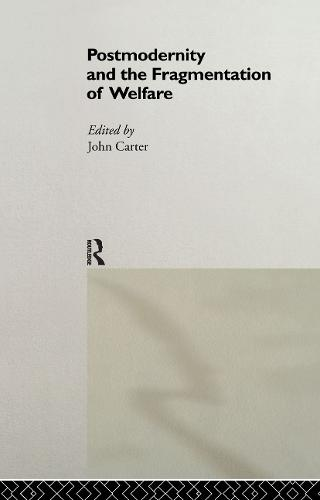 Postmodernity and the Fragmentation of Welfare (Hardback)