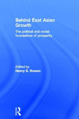 Behind East Asian Growth: The Political and Social Foundations of Prosperity (Hardback)