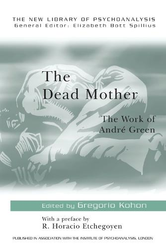 The Dead Mother: The Work of Andre Green - New Library of Psychoanalysis (Paperback)