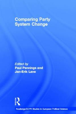 Comparing Party System Change - Routledge/ECPR Studies in European Political Science 2 (Hardback)