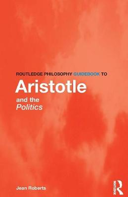 Routledge Philosophy Guidebook to Aristotle and the Politics - Routledge Philosophy GuideBooks (Paperback)