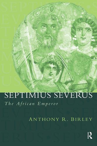 Septimius Severus: The African Emperor - Roman Imperial Biographies (Paperback)