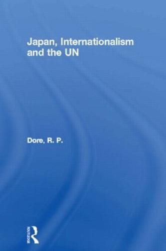 Japan, Internationalism and the UN - Nissan Institute/Routledge Japanese Studies (Hardback)
