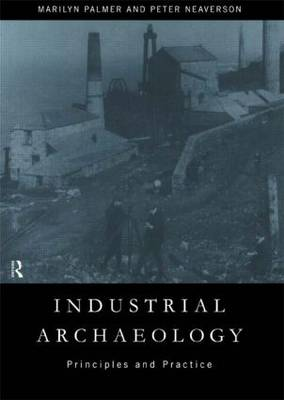 Industrial Archaeology: Principles and Practice (Paperback)
